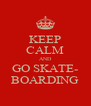 KEEP CALM AND GO SKATE- BOARDING - Personalised Poster A4 size