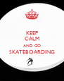 KEEP CALM AND GO SKATEBOARDING  - Personalised Poster A4 size