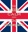 KEEP CALM AND Go Skatepark - Personalised Poster A4 size