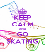 KEEP CALM AND GO SKATING - Personalised Poster A4 size