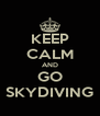 KEEP CALM AND GO SKYDIVING - Personalised Poster A4 size