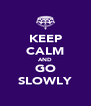 KEEP CALM AND GO SLOWLY - Personalised Poster A4 size
