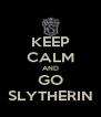 KEEP CALM AND GO SLYTHERIN - Personalised Poster A4 size