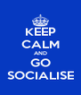 KEEP CALM AND GO SOCIALISE - Personalised Poster A4 size