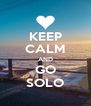 KEEP CALM AND GO SOLO - Personalised Poster A4 size