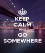 KEEP CALM AND GO SOMEWHERE - Personalised Poster A4 size