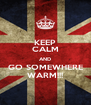 KEEP CALM AND GO SOMEWHERE WARM!!! - Personalised Poster A4 size