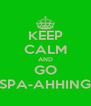 KEEP CALM AND GO SPA-AHHING - Personalised Poster A4 size