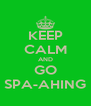 KEEP CALM AND GO SPA-AHING - Personalised Poster A4 size