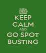 KEEP CALM AND GO SPOT BUSTING - Personalised Poster A4 size