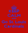 KEEP CALM AND Go St. Louis Cardinals - Personalised Poster A4 size