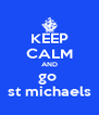 KEEP CALM AND go  st michaels - Personalised Poster A4 size