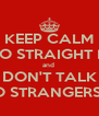 KEEP CALM and GO STRAIGHT HOME and  DON'T TALK TO STRANGERS!!! - Personalised Poster A4 size