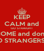 KEEP CALM and GO STRAIGHT HOME and don't TO STRANGERS!!! - Personalised Poster A4 size