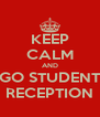 KEEP CALM AND GO STUDENT RECEPTION - Personalised Poster A4 size
