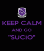 """KEEP CALM AND GO """"SUCIO""""  - Personalised Poster A4 size"""