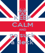 KEEP CALM AND go suck a deck - Personalised Poster A4 size