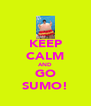 KEEP CALM AND GO SUMO! - Personalised Poster A4 size