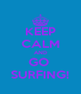 KEEP CALM AND GO  SURFING! - Personalised Poster A4 size