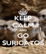 KEEP CALM AND GO SURICATOS - Personalised Poster A4 size