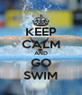 KEEP CALM AND GO SWIM - Personalised Poster A4 size