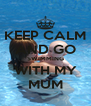 KEEP CALM AND GO SWIMMING WITH MY MUM - Personalised Poster A4 size