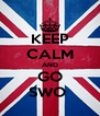KEEP CALM AND GO SWO  - Personalised Poster A4 size