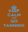 KEEP CALM AND GO TANNING - Personalised Poster A4 size