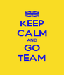 KEEP CALM AND GO TEAM - Personalised Poster A4 size
