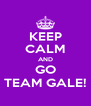 KEEP CALM AND GO TEAM GALE! - Personalised Poster A4 size