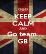 KEEP CALM AND Go team  GB - Personalised Poster A4 size