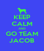KEEP CALM AND GO TEAM JACOB - Personalised Poster A4 size