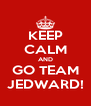 KEEP CALM AND GO TEAM JEDWARD! - Personalised Poster A4 size