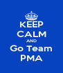 KEEP CALM AND Go Team PMA - Personalised Poster A4 size
