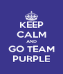 KEEP CALM AND GO TEAM PURPLE - Personalised Poster A4 size