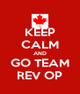 KEEP CALM AND GO TEAM REV OP - Personalised Poster A4 size