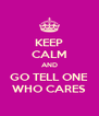 KEEP CALM AND GO TELL ONE WHO CARES - Personalised Poster A4 size