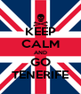 KEEP CALM AND GO TENERIFE - Personalised Poster A4 size