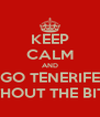 KEEP CALM AND GO TENERIFE WITHOUT THE BITCH - Personalised Poster A4 size