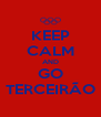 KEEP CALM AND GO TERCEIRÃO - Personalised Poster A4 size