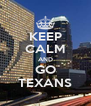 KEEP CALM AND GO TEXANS - Personalised Poster A4 size