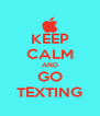 KEEP CALM AND GO TEXTING - Personalised Poster A4 size