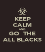 KEEP CALM AND GO  THE ALL BLACKS - Personalised Poster A4 size