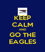 KEEP CALM AND GO THE EAGLES - Personalised Poster A4 size