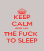 KEEP CALM AND GO THE FUCK  TO SLEEP - Personalised Poster A4 size
