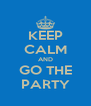 KEEP CALM AND GO THE PARTY - Personalised Poster A4 size