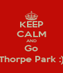 KEEP CALM AND Go Thorpe Park :) - Personalised Poster A4 size