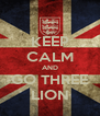 KEEP CALM AND GO THREE LION - Personalised Poster A4 size