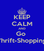 KEEP CALM AND Go  Thrift-Shopping - Personalised Poster A4 size
