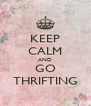 KEEP CALM AND GO THRIFTING - Personalised Poster A4 size